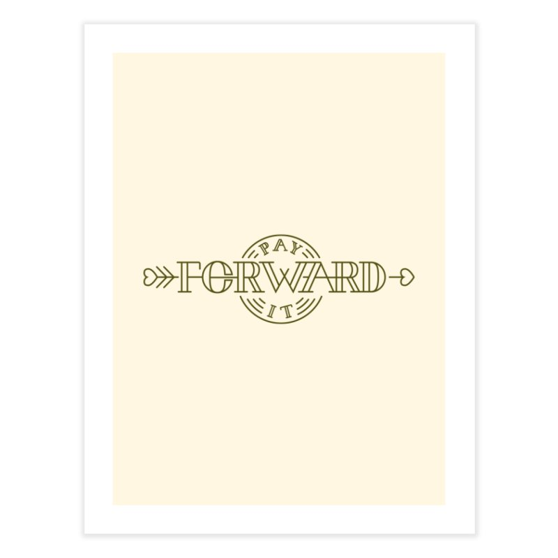 Pay it Forward Home Fine Art Print by Flatirony