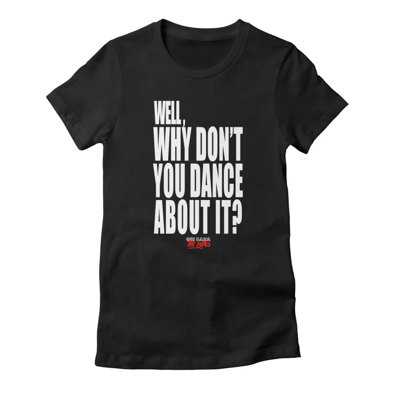 DANCE ABOUT IT Women's T-Shirt by Entality Sonics Co.