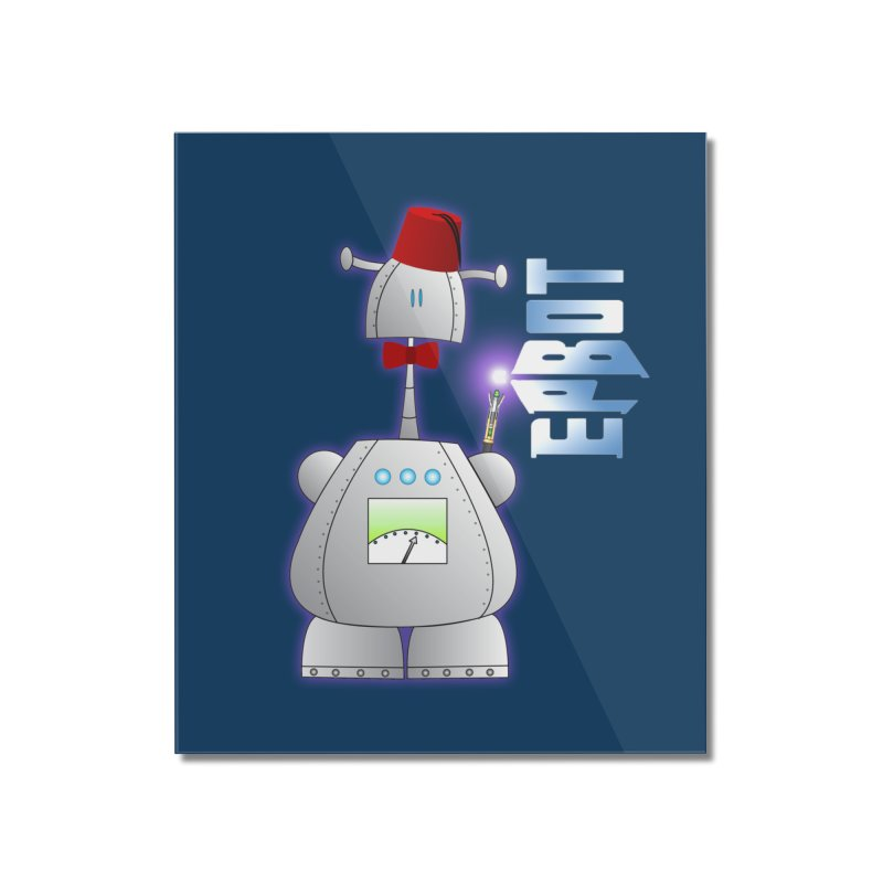 Doctor Epbot Home Mounted Acrylic Print by Epbot's Artist Shop