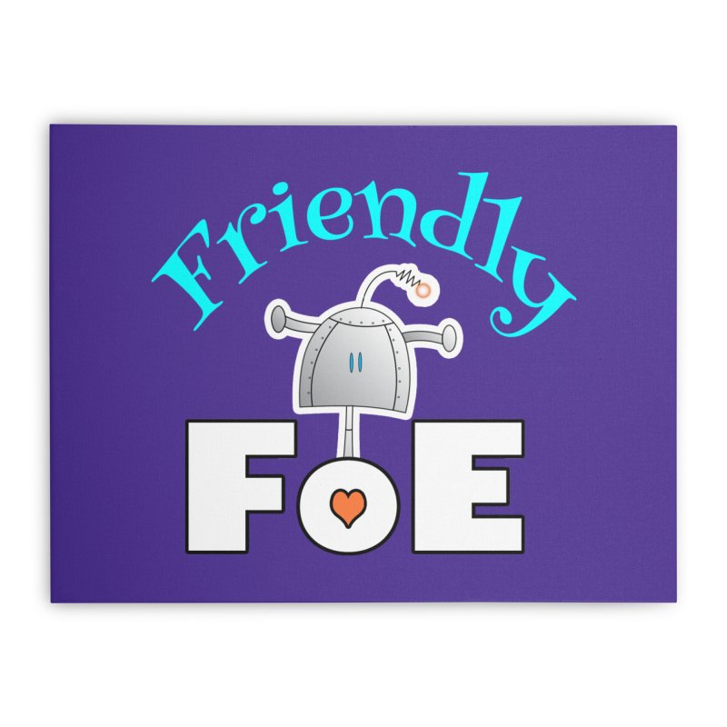 Friendly FoE Home Stretched Canvas by Epbot's Artist Shop