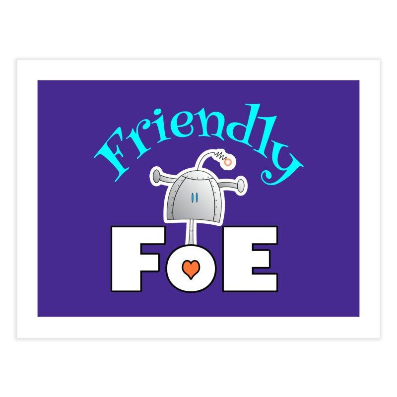 Friendly FoE Home Fine Art Print by Epbot's Artist Shop