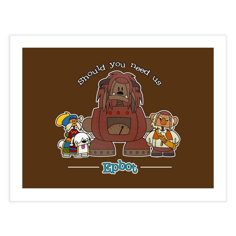 Should you need us Home Fine Art Print by Epbot's Artist Shop