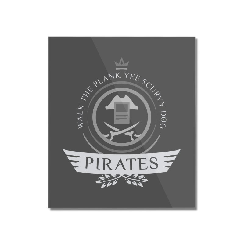 Pirates Life Home Mounted Acrylic Print by Epic Upgrades