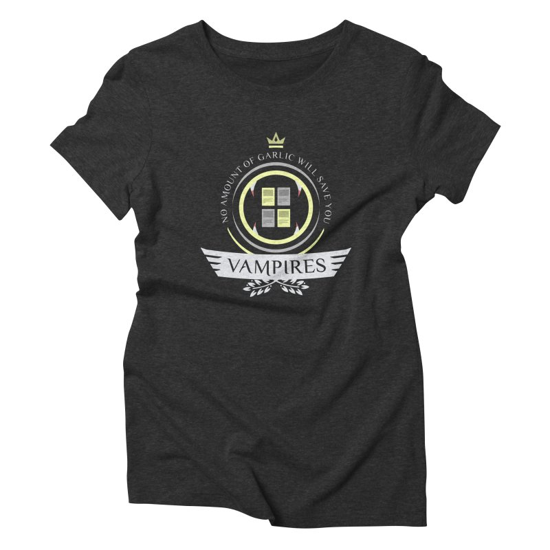 Vampires Life Women's Triblend T-Shirt by Epic Upgrades