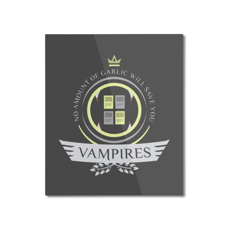 Vampires Life Home Mounted Aluminum Print by Epic Upgrades