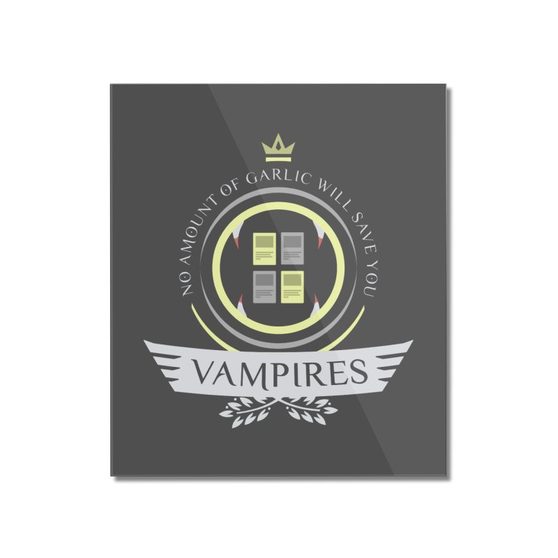 Vampires Life Home Mounted Acrylic Print by Epic Upgrades