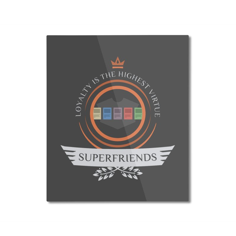 Superfriends Life Home Mounted Aluminum Print by Epic Upgrades