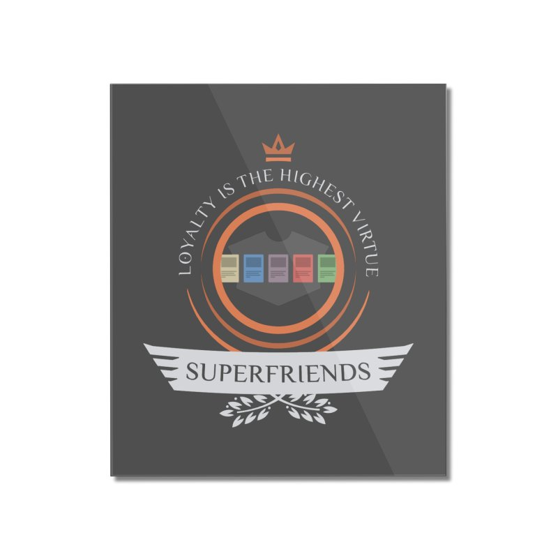 Superfriends Life Home Mounted Acrylic Print by Epic Upgrades