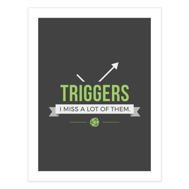 Triggers Home Fine Art Print by Epic Upgrades