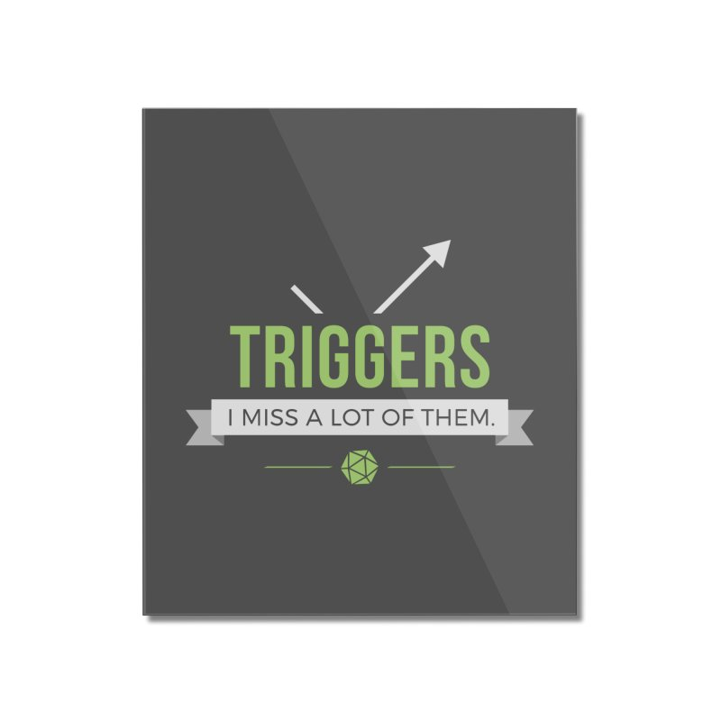 Triggers Home Mounted Acrylic Print by Epic Upgrades
