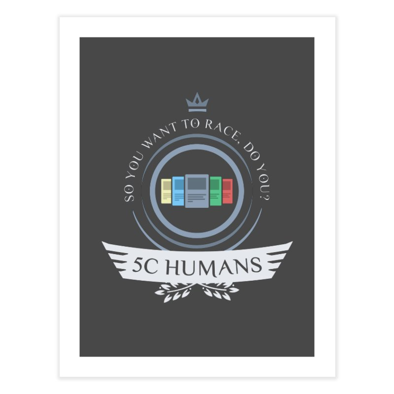 5C Humans Life Home Fine Art Print by Epic Upgrades