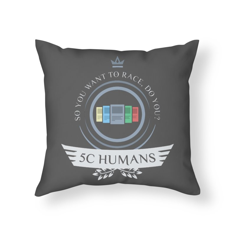 5C Humans Life Home Throw Pillow by Epic Upgrades