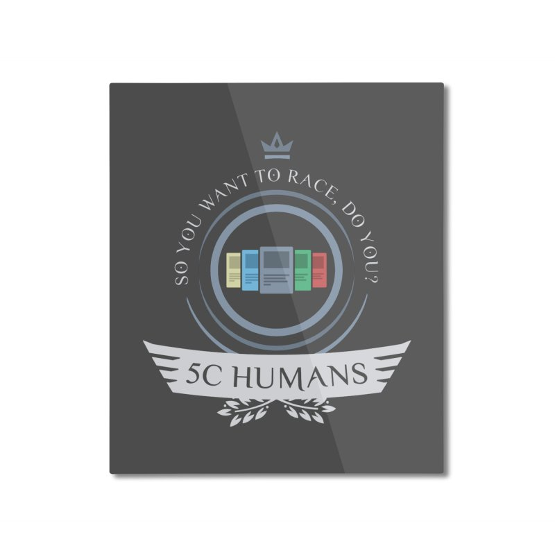 5C Humans Life Home Mounted Aluminum Print by Epic Upgrades