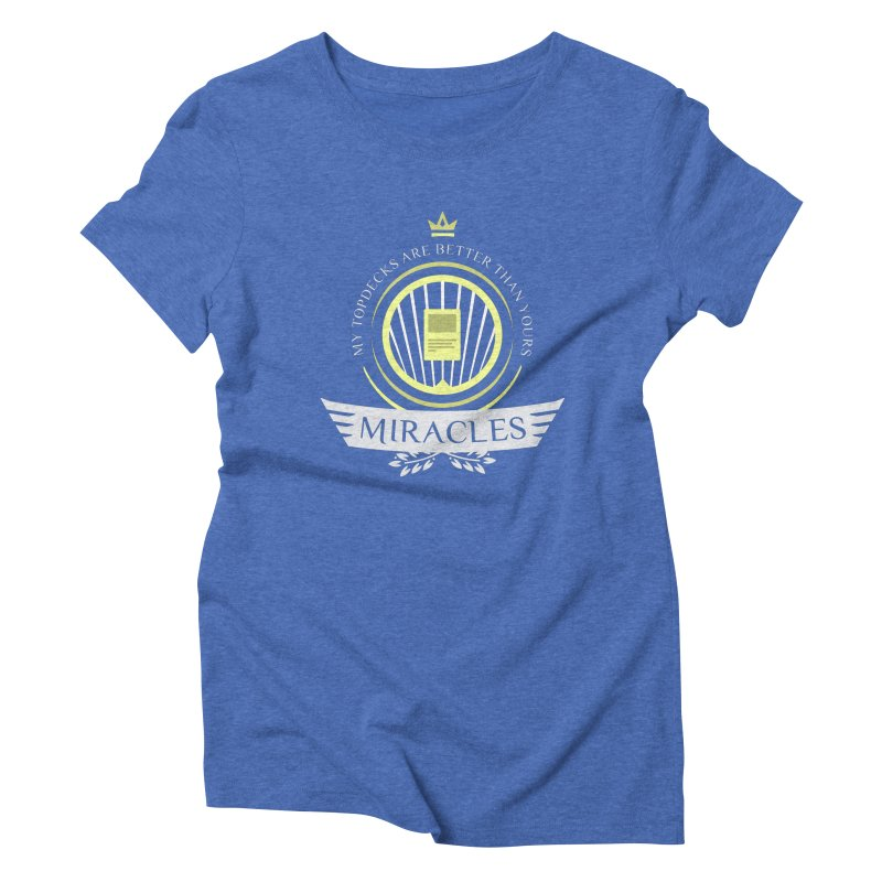 Miracles Life Women's Triblend T-Shirt by Epic Upgrades