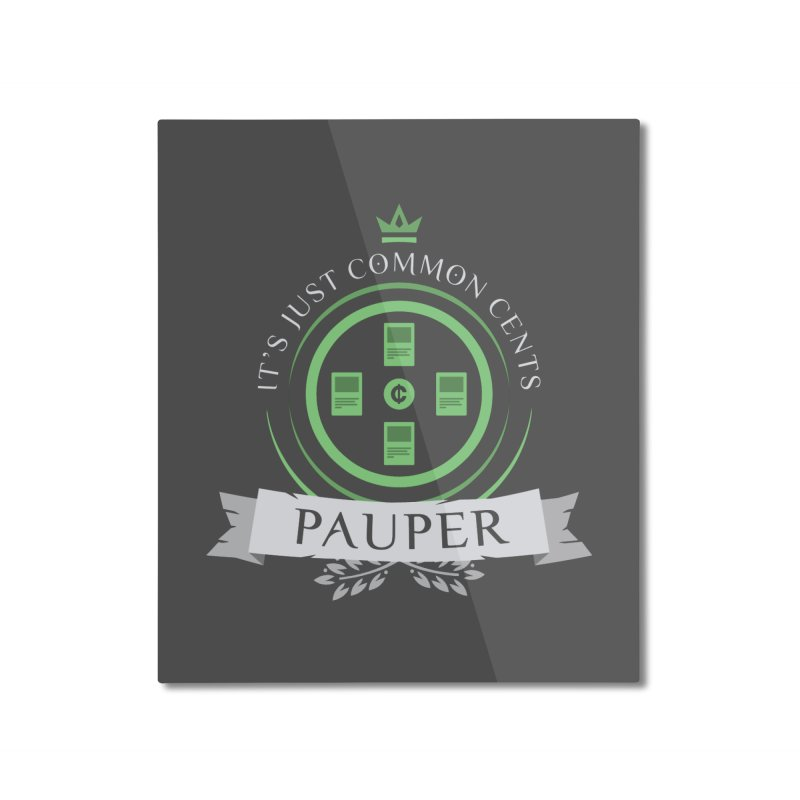 Pauper Life Home Mounted Aluminum Print by Epic Upgrades
