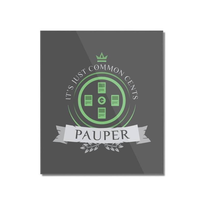Pauper Life Home Mounted Acrylic Print by Epic Upgrades