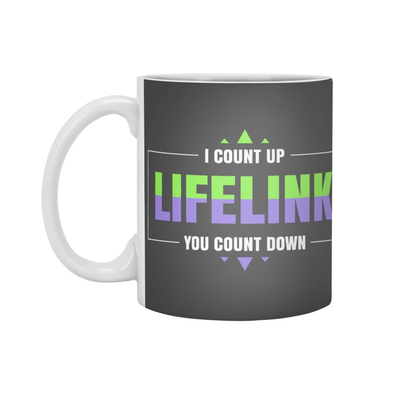 Lifelink - I Count Up, You Count Down Accessories Standard Mug by Epic Upgrades