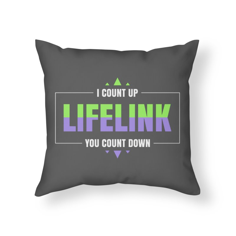 Lifelink - I Count Up, You Count Down Home Throw Pillow by Epic Upgrades