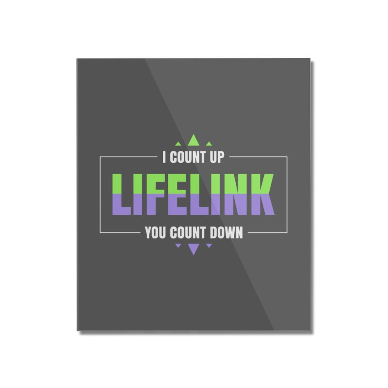 Lifelink - I Count Up, You Count Down Home Mounted Acrylic Print by Epic Upgrades