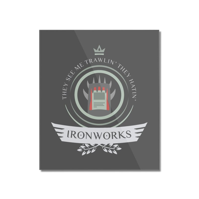 Ironworks Life Home Mounted Acrylic Print by Epic Upgrades