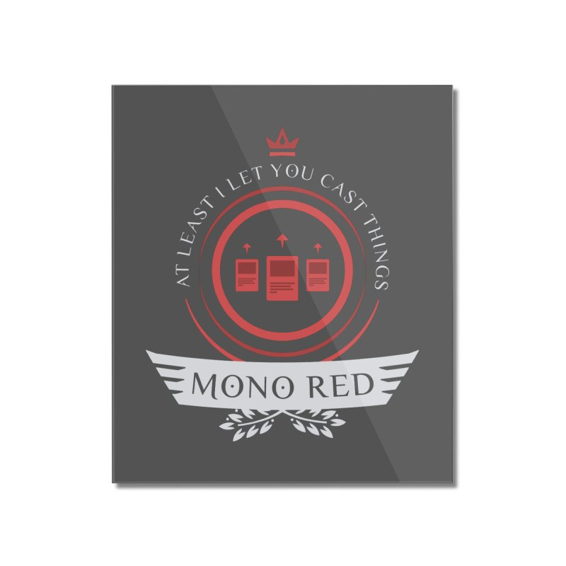 Mono Red Life Home Mounted Acrylic Print by Epic Upgrades