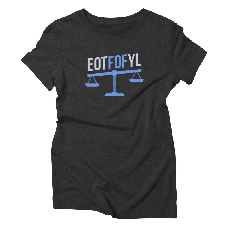 EOTFOFYL - Fact or Fiction Women's Triblend T-Shirt by Epic Upgrades