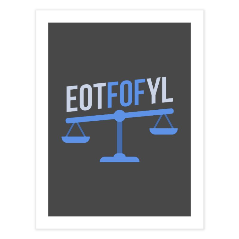 EOTFOFYL - Fact or Fiction Home Fine Art Print by Epic Upgrades