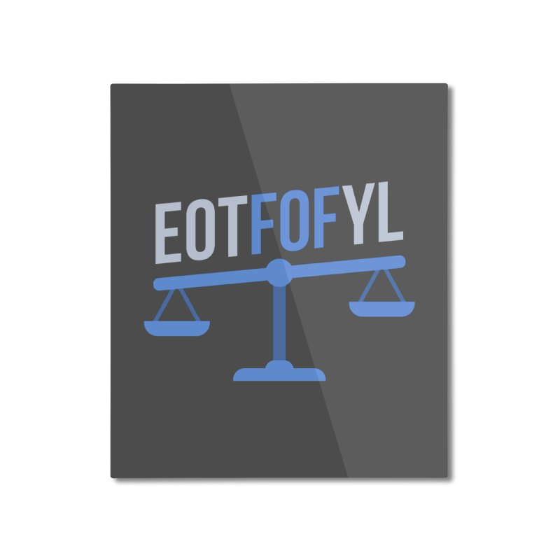 EOTFOFYL - Fact or Fiction Home Mounted Aluminum Print by Epic Upgrades