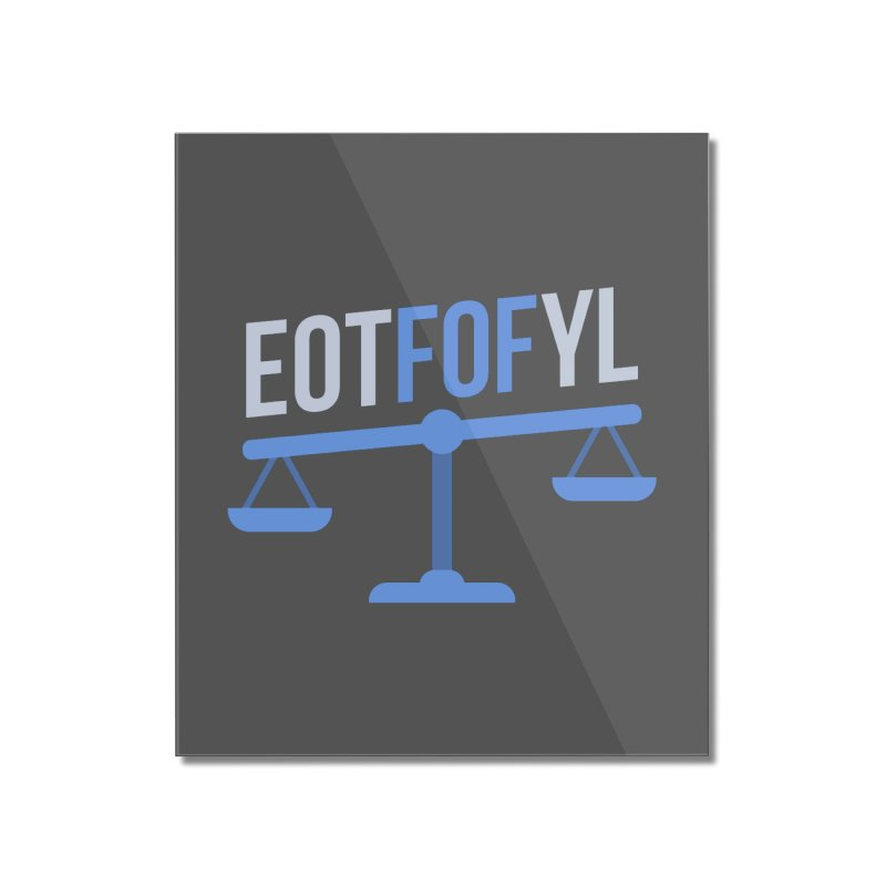 EOTFOFYL - Fact or Fiction Home Mounted Acrylic Print by Epic Upgrades