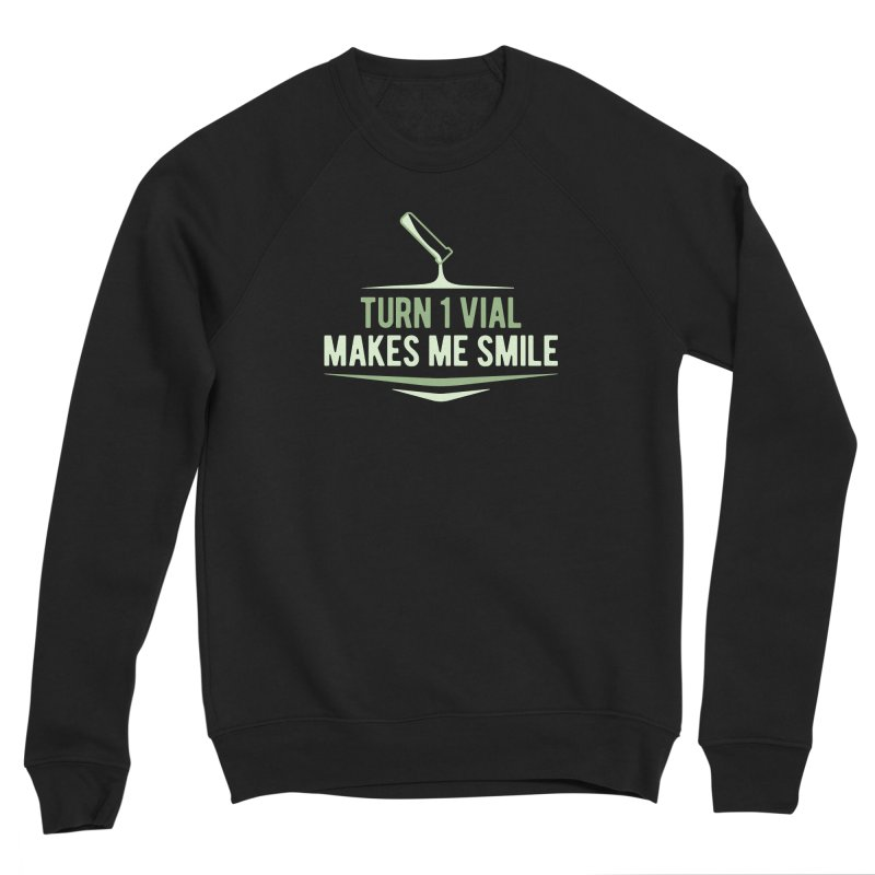 Turn One Vial Makes Me Smile Women's Sponge Fleece Sweatshirt by Epic Upgrades