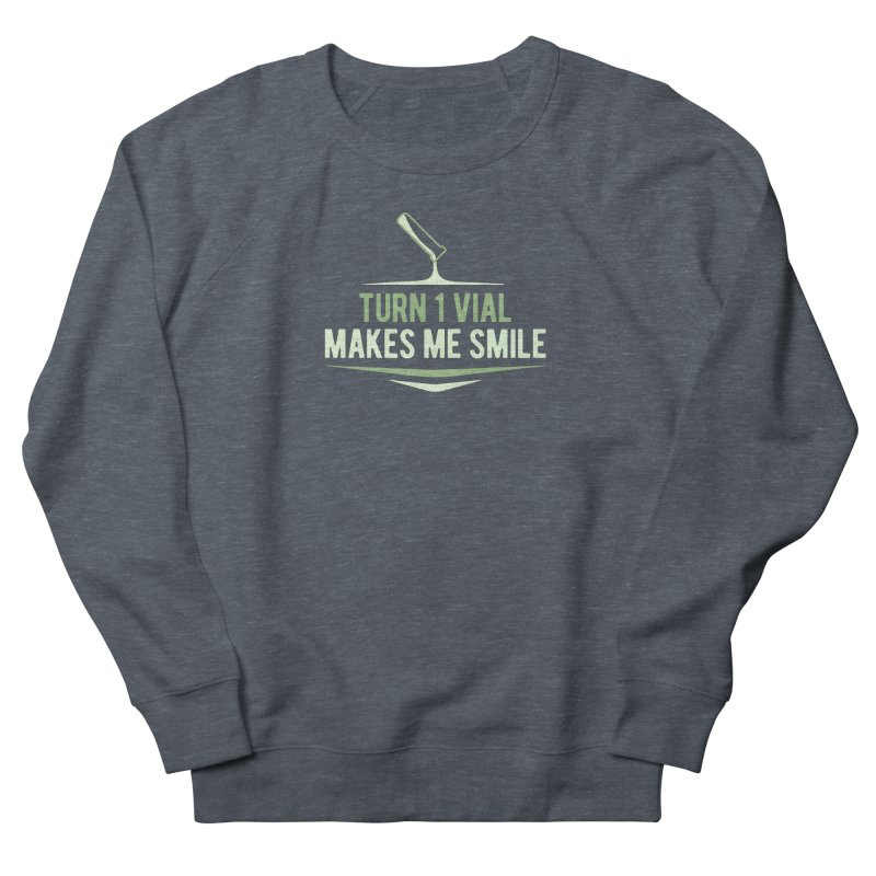 Turn One Vial Makes Me Smile Women's French Terry Sweatshirt by Epic Upgrades