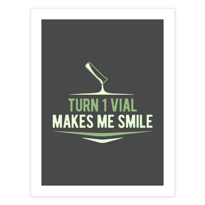 Turn One Vial Makes Me Smile Home Fine Art Print by Epic Upgrades