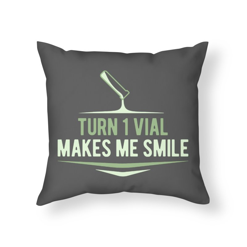 Turn One Vial Makes Me Smile Home Throw Pillow by Epic Upgrades
