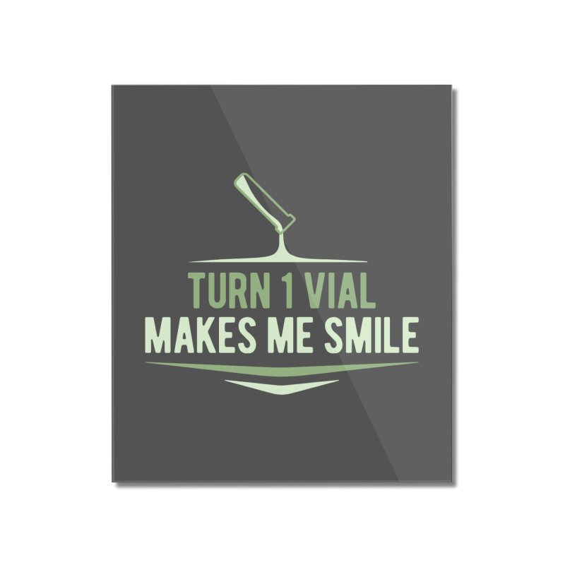 Turn One Vial Makes Me Smile Home Mounted Acrylic Print by Epic Upgrades