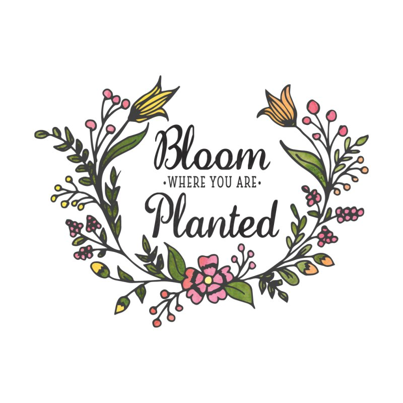 Bloom Where You Are Planted by Elena Roohi Harris Designs Artist Shop