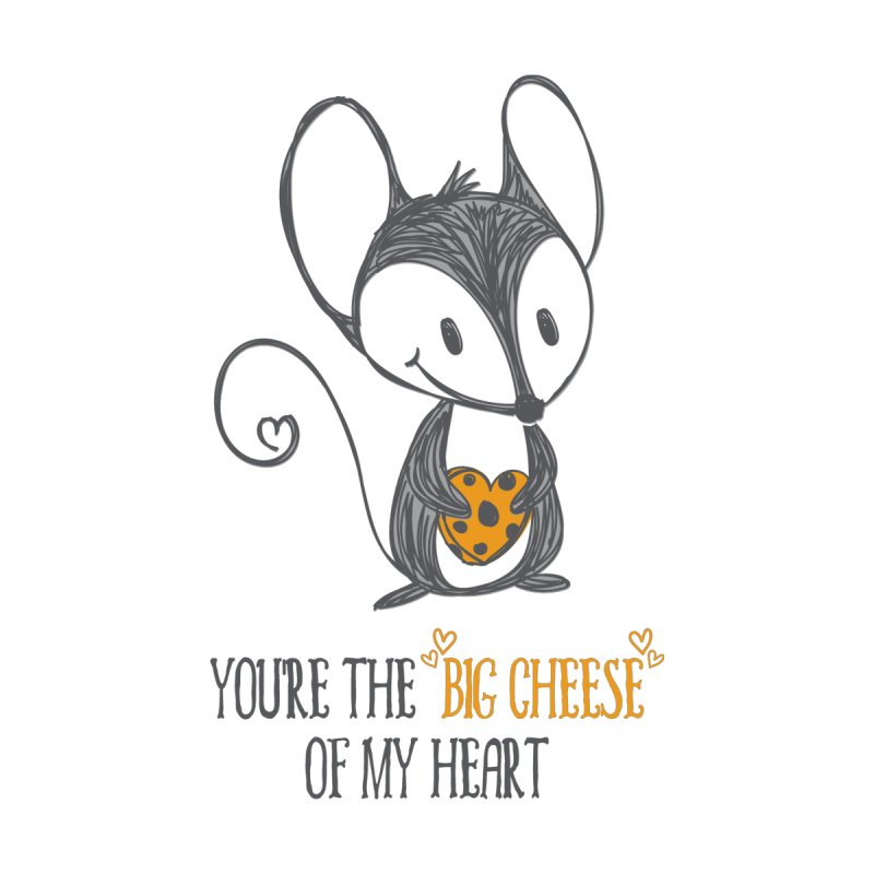 "You're the ""Big Cheese"" of My Heart by Elena Roohi Harris Designs Artist Shop"