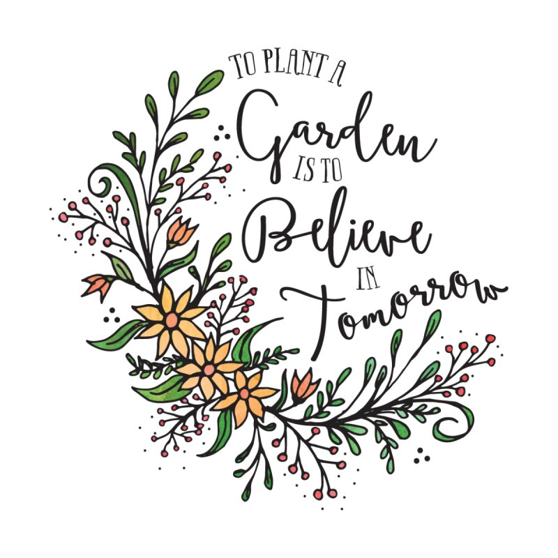 To Plant A Garden... by Elena Roohi Harris Designs Artist Shop