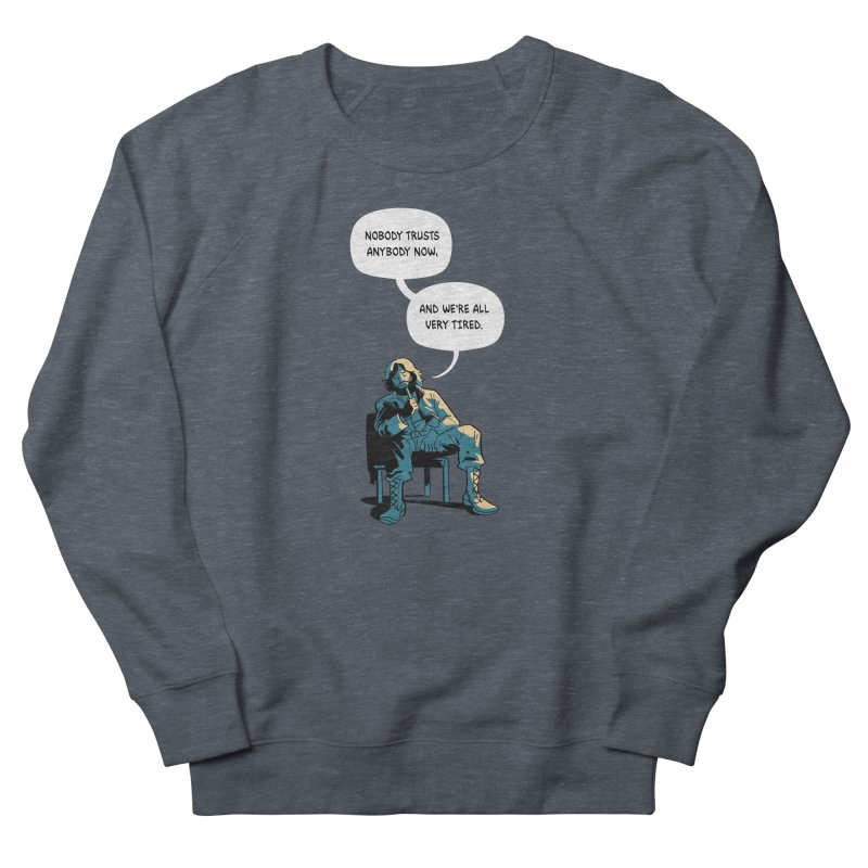 Nobody Trusts Anybody Now Men's Sweatshirt by Erica Fails at Merch