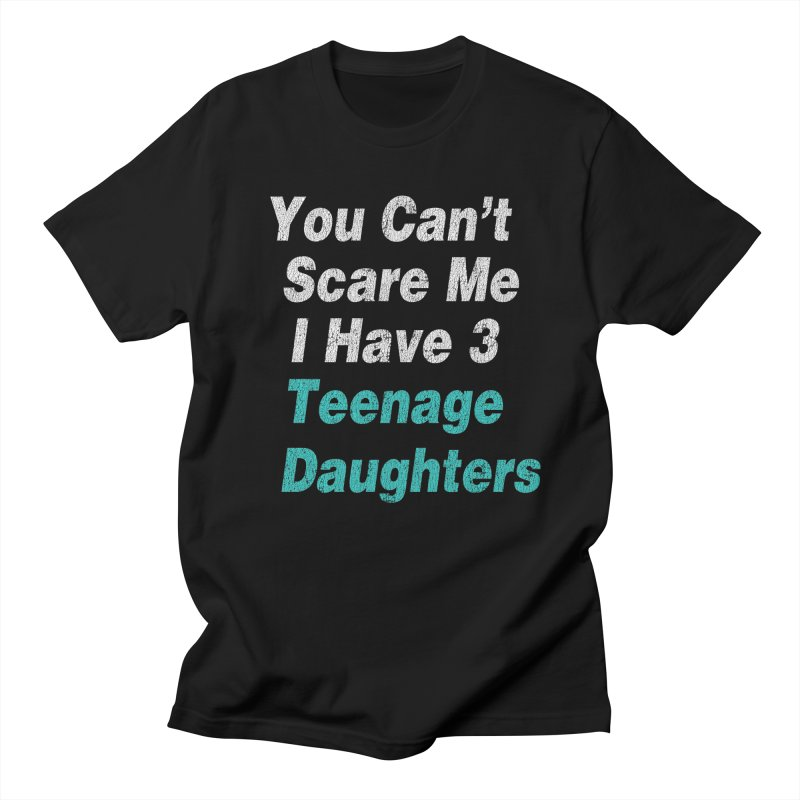 Vintage You Can't Scare Me I have 3 Teenage Daughters Men's T-shirt by ericallen's Artist Shop