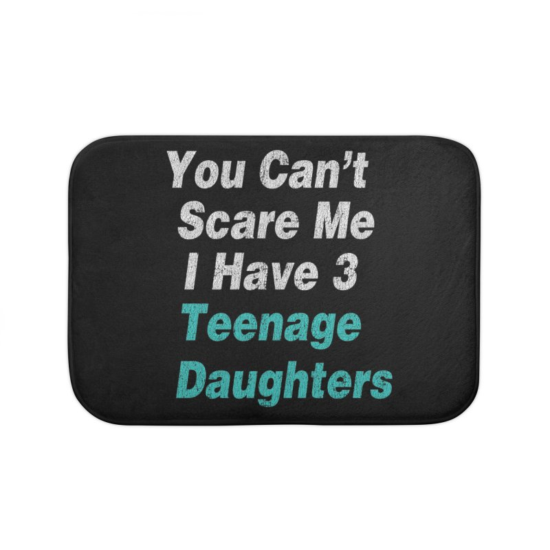 Vintage You Can't Scare Me I have 3 Teenage Daughters   by ericallen's Artist Shop