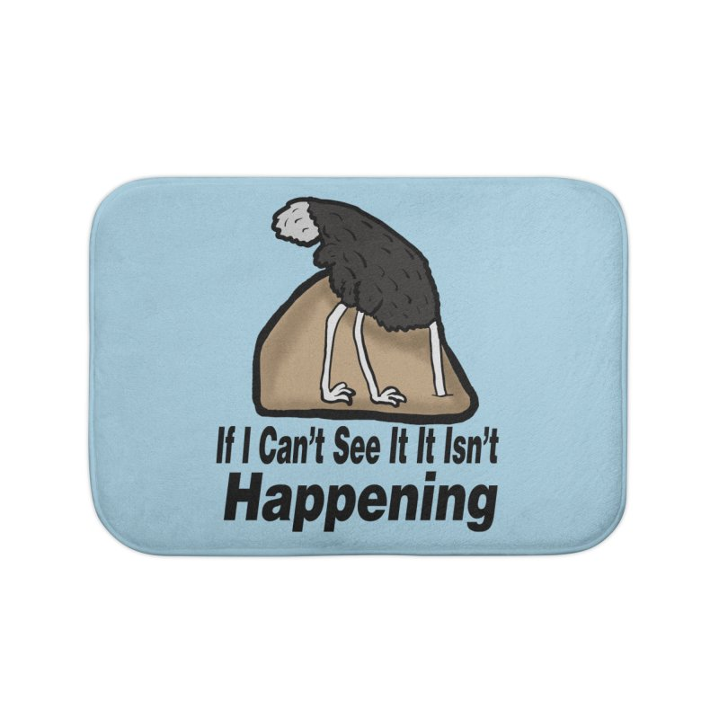 If I Can't See It. It Isn't Happening    by ericallen's Artist Shop
