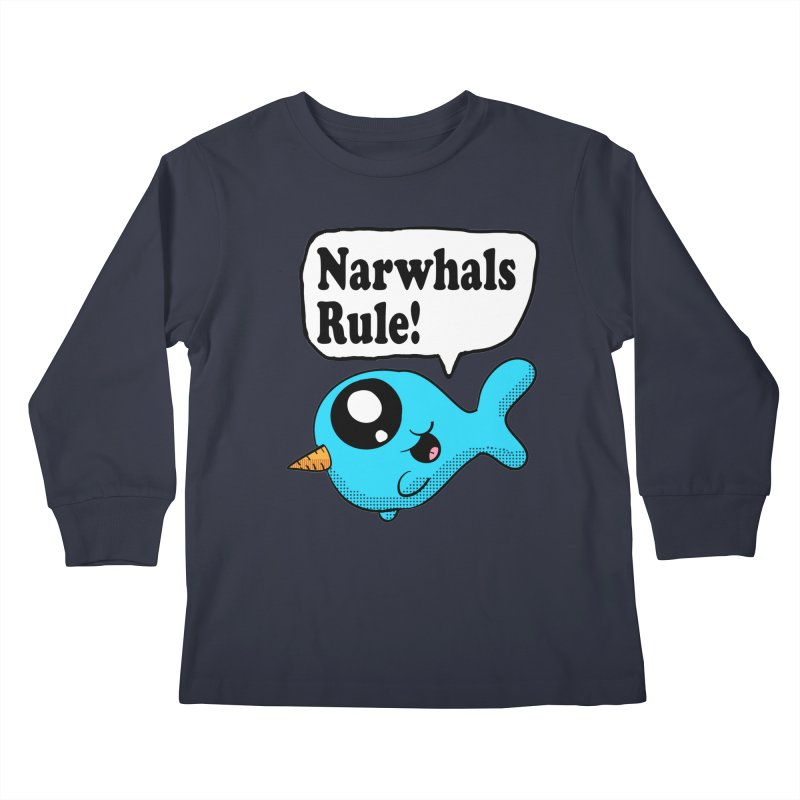 Narwhals Rule Kids Longsleeve T-Shirt by ericallen's Artist Shop