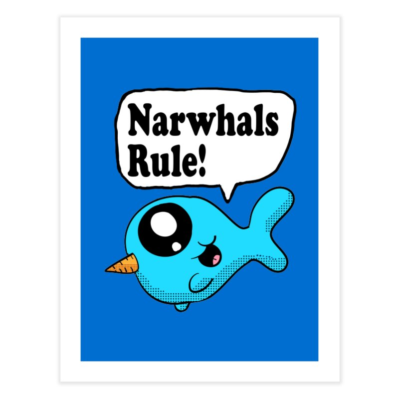 Narwhals Rule Home Fine Art Print by ericallen's Artist Shop