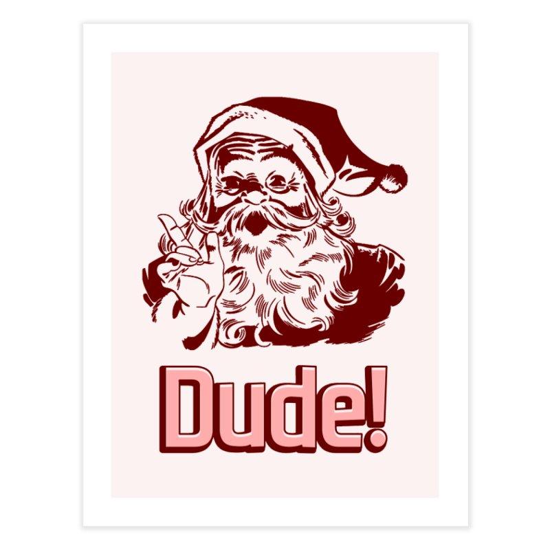 Dude Santa Home Fine Art Print by ericallen's Artist Shop