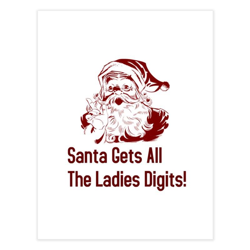 Santa Gets All the Ladies Digits Home Fine Art Print by ericallen's Artist Shop