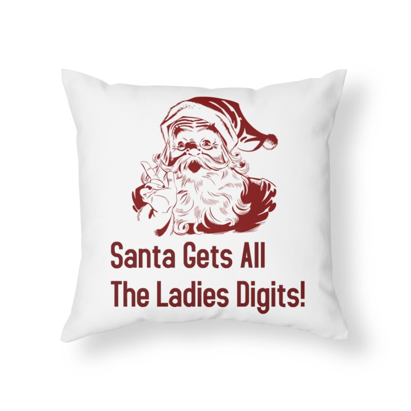 Santa Gets All the Ladies Digits Home Throw Pillow by ericallen's Artist Shop
