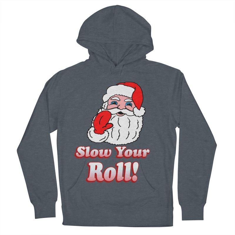Slow Your Roll Santa Women's Pullover Hoody by ericallen's Artist Shop