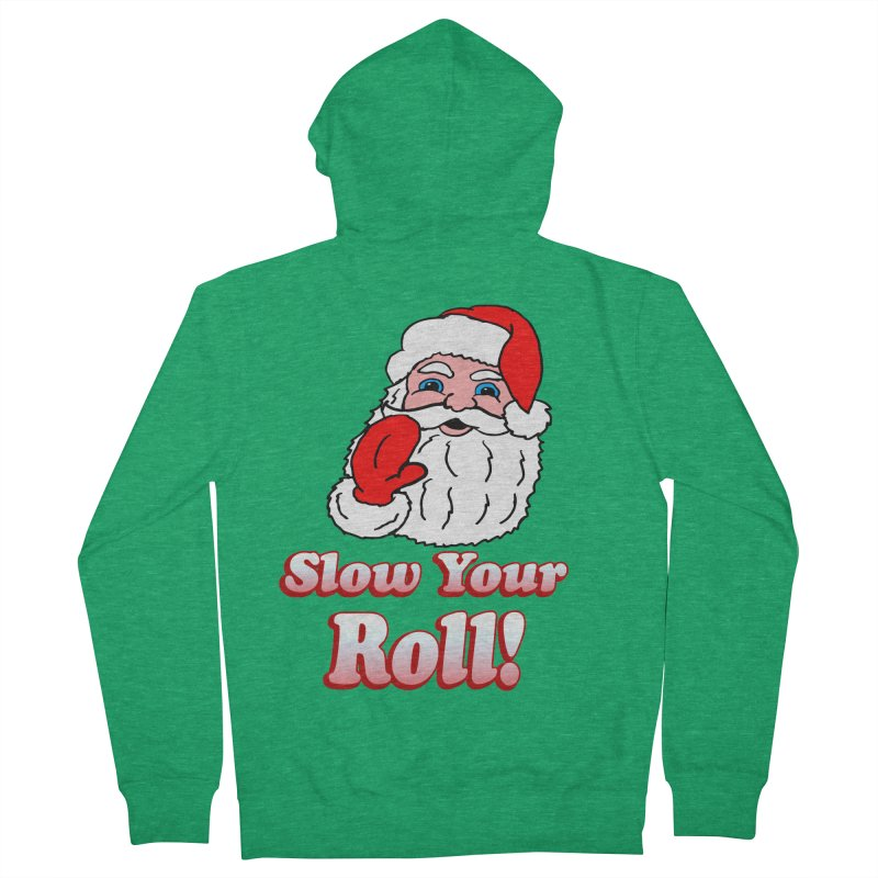 Slow Your Roll Santa Women's Zip-Up Hoody by ericallen's Artist Shop