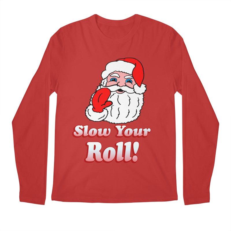 Slow Your Roll Santa Men's Longsleeve T-Shirt by ericallen's Artist Shop