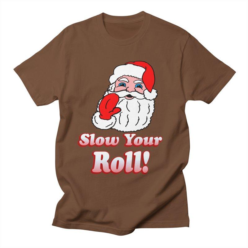 Slow Your Roll Santa Men's T-Shirt by ericallen's Artist Shop